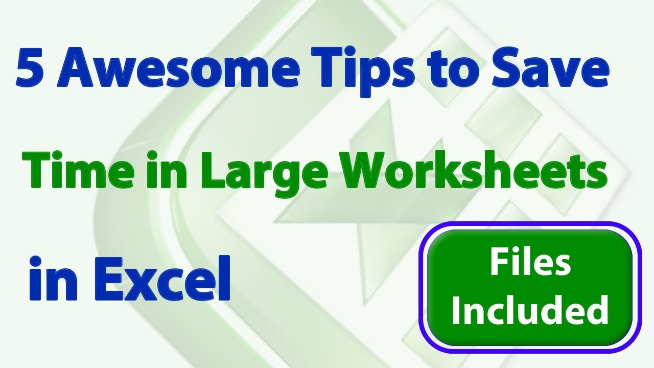 5 Awesome Tips to Save Time Working with Huge Worksheets in Excel