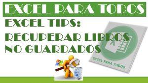 Excel Tips: Recuperar libros no guardados en Excel